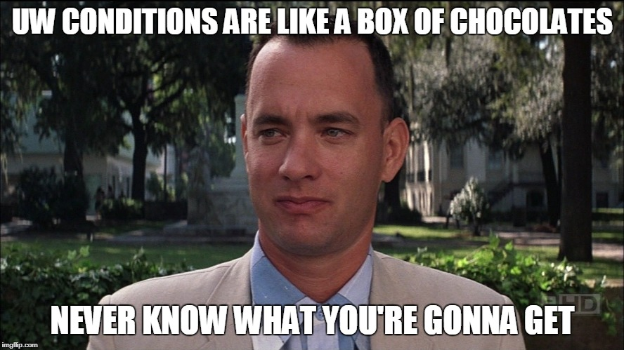 Gump | UW CONDITIONS ARE LIKE A BOX OF CHOCOLATES NEVER KNOW WHAT YOU'RE GONNA GET | image tagged in finance | made w/ Imgflip meme maker
