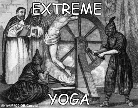 extreme yoga | EXTREME YOGA | image tagged in extreme yoga | made w/ Imgflip meme maker