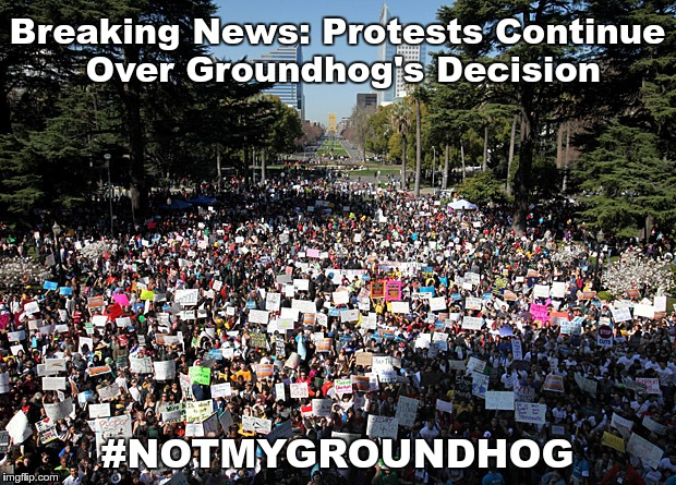 Breaking News: Protests Continue Over Groundhog's Decision #NOTMYGROUNDHOG | image tagged in protest march crowd | made w/ Imgflip meme maker