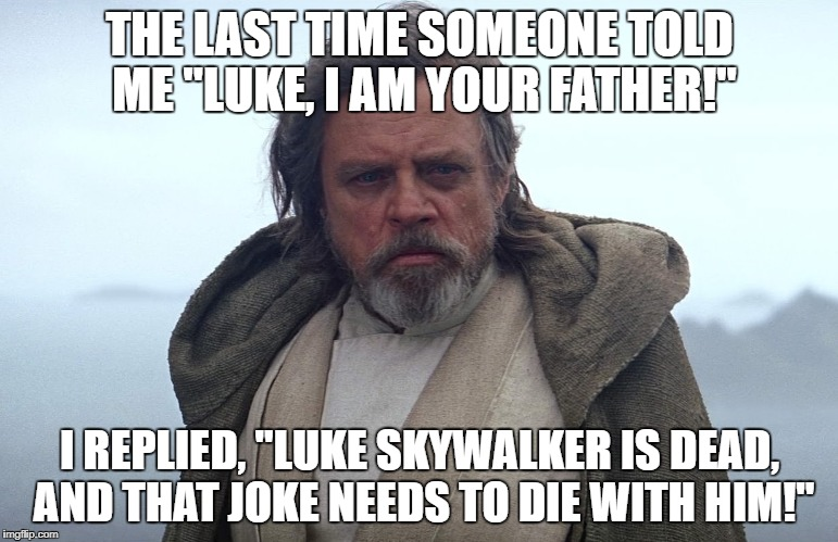 "People don't even say it right. Darth Vader said ""No, I am your Father."" not ""Luke, I am your father."" 
