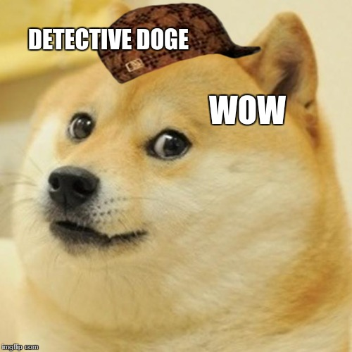 lol | DETECTIVE DOGE WOW | image tagged in memes,doge,scumbag | made w/ Imgflip meme maker