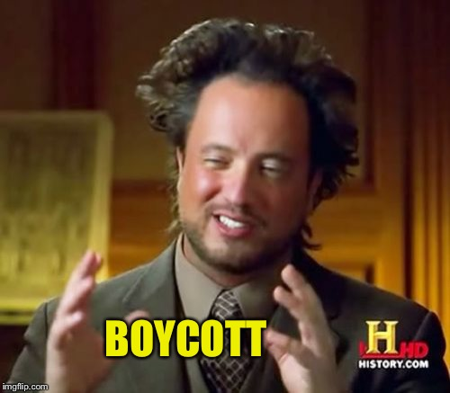 Ancient Aliens Meme | BOYCOTT | image tagged in memes,ancient aliens | made w/ Imgflip meme maker