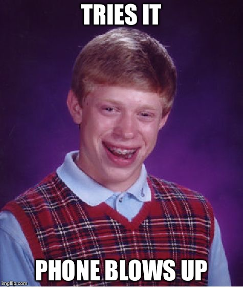 Bad Luck Brian Meme | TRIES IT PHONE BLOWS UP | image tagged in memes,bad luck brian | made w/ Imgflip meme maker