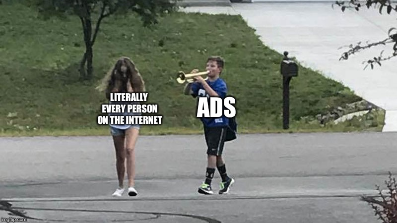 Hope this gets to front page | LITERALLY EVERY PERSON ON THE INTERNET ADS | image tagged in trumpet boy object labeling | made w/ Imgflip meme maker
