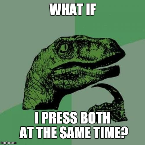 Philosoraptor Meme | WHAT IF I PRESS BOTH AT THE SAME TIME? | image tagged in memes,philosoraptor | made w/ Imgflip meme maker
