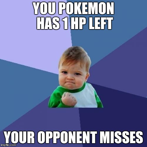 Success Kid Meme | YOU POKEMON HAS 1 HP LEFT YOUR OPPONENT MISSES | image tagged in memes,success kid | made w/ Imgflip meme maker