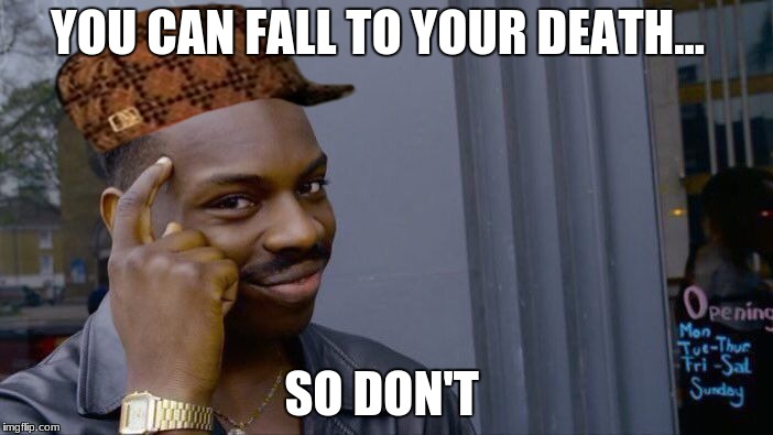Roll Safe Think About It Meme | YOU CAN FALL TO YOUR DEATH... SO DON'T | image tagged in memes,roll safe think about it,scumbag | made w/ Imgflip meme maker