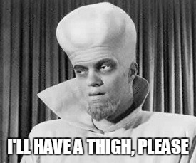 I'LL HAVE A THIGH, PLEASE | made w/ Imgflip meme maker