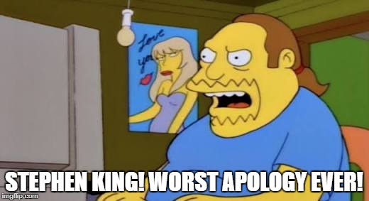 STEPHEN KING! WORST APOLOGY EVER! | image tagged in simpsons nerd worst ever | made w/ Imgflip meme maker