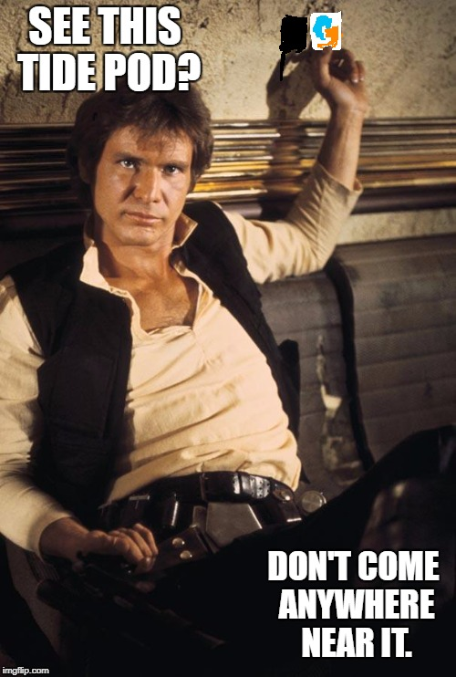 Tide Pod Warning | SEE THIS TIDE POD? DON'T COME ANYWHERE NEAR IT. | image tagged in memes,han solo,tide pod challenge,poison,death,tide pod | made w/ Imgflip meme maker