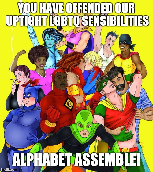 You vs. The Alphabet | YOU HAVE OFFENDED OUR UPTIGHT LGBTQ SENSIBILITIES ALPHABET ASSEMBLE! | image tagged in lgbtq,lgbt,alphabet,memes,nsfw | made w/ Imgflip meme maker