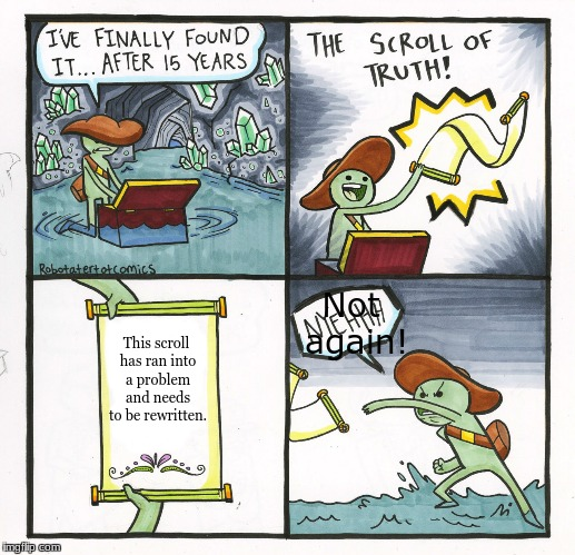 The Scroll Of Truth Meme | This scroll has ran into a problem and needs to be rewritten. Not again! | image tagged in memes,the scroll of truth | made w/ Imgflip meme maker