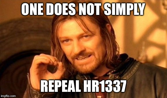 One Does Not Simply Meme | ONE DOES NOT SIMPLY REPEAL HR1337 | image tagged in memes,one does not simply | made w/ Imgflip meme maker