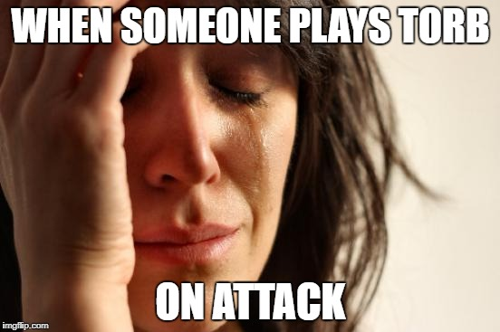 First World Problems Meme | WHEN SOMEONE PLAYS TORB ON ATTACK | image tagged in memes,first world problems | made w/ Imgflip meme maker