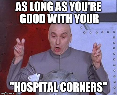 "Dr Evil Laser Meme | AS LONG AS YOU'RE GOOD WITH YOUR ""HOSPITAL CORNERS"" 