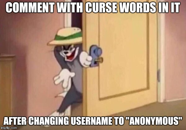 "COMMENT WITH CURSE WORDS IN IT AFTER CHANGING USERNAME TO ""ANONYMOUS"" 