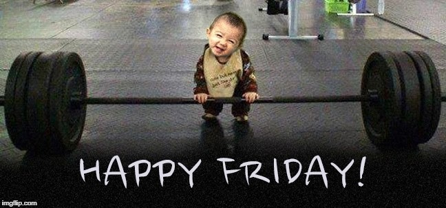 Happy Friday!! | image tagged in tgif,happy friday,friday,beast mode,fitness,cute baby | made w/ Imgflip meme maker