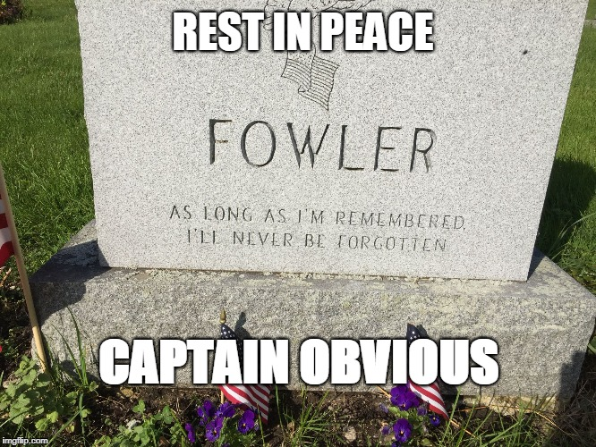 The Death of Captain Obvious | REST IN PEACE CAPTAIN OBVIOUS | image tagged in captain obvious grave,funny headstones,funny gravestones,dark humor | made w/ Imgflip meme maker