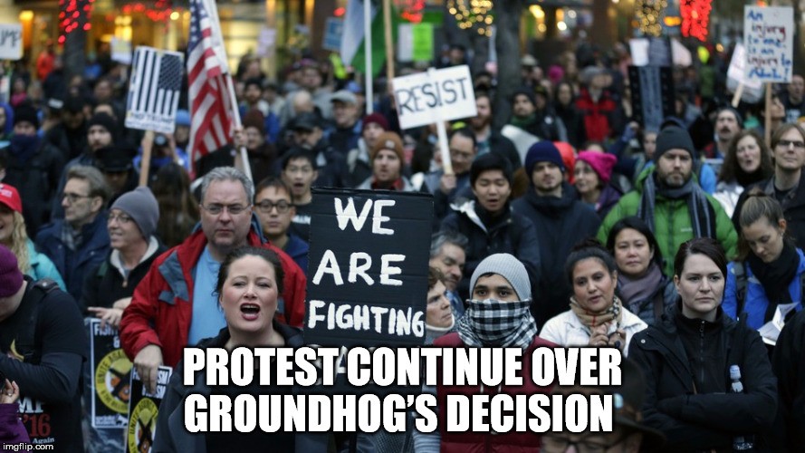 Protest continue over groundhog's decision   | PROTEST CONTINUE OVER GROUNDHOG'S DECISION | image tagged in groundhog,protest,groundhogs day | made w/ Imgflip meme maker