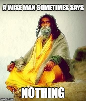 mountain guru | A WISE MAN SOMETIMES SAYS NOTHING | image tagged in mountain guru | made w/ Imgflip meme maker