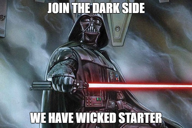 We have wicked Starter | JOIN THE DARK SIDE WE HAVE WICKED STARTER | image tagged in bread,baking,the dark side | made w/ Imgflip meme maker