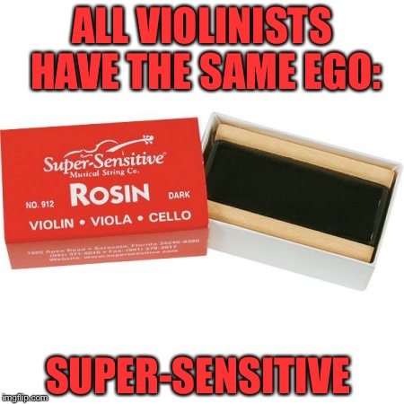 Bad violin pun | ALL VIOLINISTS HAVE THE SAME EGO: SUPER-SENSITIVE | image tagged in super sensitive,violin,orchestra,violin joke,joke,funny | made w/ Imgflip meme maker