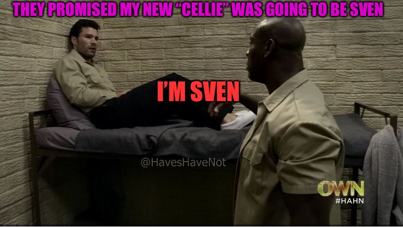 "It's Sven A While | THEY PROMISED MY NEW ""CELLIE"" WAS GOING TO BE SVEN I'M SVEN 