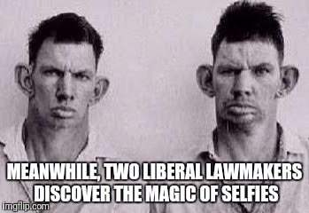Paycoin idiots GAW | MEANWHILE, TWO LIBERAL LAWMAKERS DISCOVER THE MAGIC OF SELFIES | image tagged in paycoin idiots gaw,liberals | made w/ Imgflip meme maker