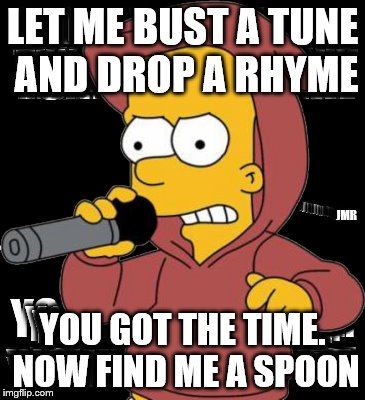 Bart Rap | LET ME BUST A TUNE AND DROP A RHYME YOU GOT THE TIME. NOW FIND ME A SPOON JMR | image tagged in bart simpson,rap,ghetto,rhymes | made w/ Imgflip meme maker