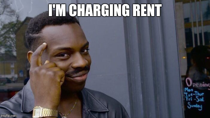 Roll Safe Think About It Meme | I'M CHARGING RENT | image tagged in memes,roll safe think about it | made w/ Imgflip meme maker