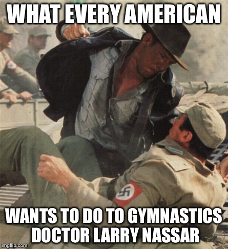Give me five minutes alone with this guy in a locked room | WHAT EVERY AMERICAN WANTS TO DO TO GYMNASTICS DOCTOR LARRY NASSAR | image tagged in indiana jones punching nazis,larry nassar,pedophile,gymnastics,olympics,metoo | made w/ Imgflip meme maker