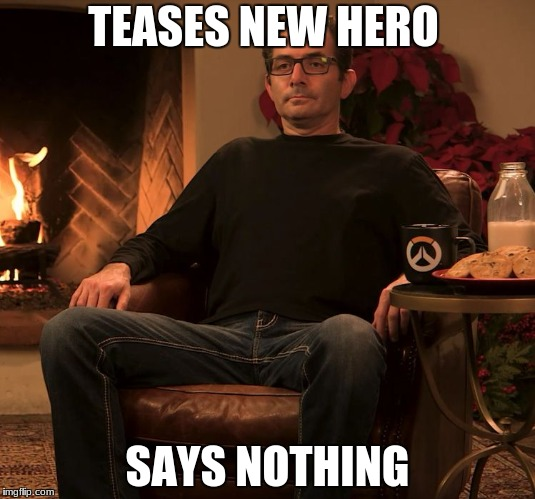 TEASES NEW HERO SAYS NOTHING | image tagged in jeff from the overwatch team | made w/ Imgflip meme maker