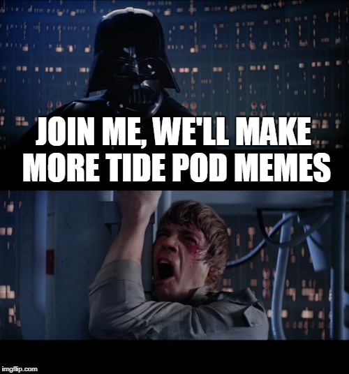 Star Wars No Meme | JOIN ME, WE'LL MAKE MORE TIDE POD MEMES | image tagged in memes,star wars no | made w/ Imgflip meme maker