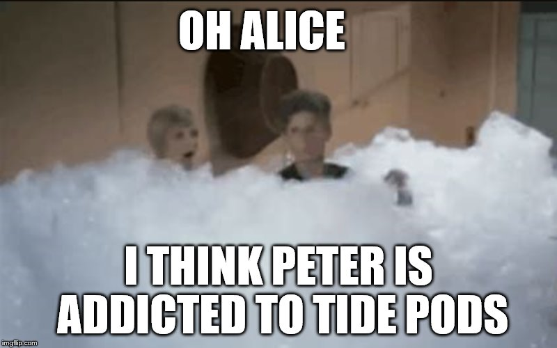 it happened in the 70s too | OH ALICE I THINK PETER IS ADDICTED TO TIDE PODS | image tagged in memes,the brady bunch | made w/ Imgflip meme maker