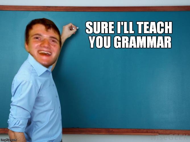 SURE I'LL TEACH YOU GRAMMAR | made w/ Imgflip meme maker