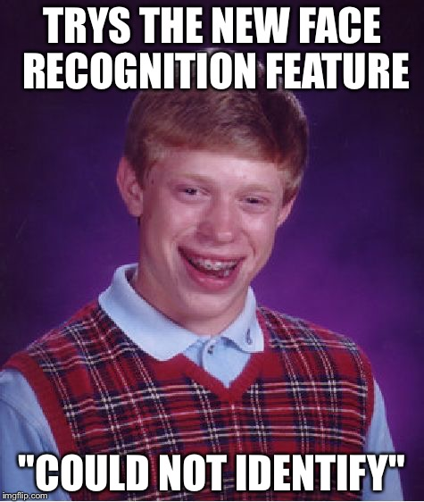 "Bad Luck Brian Meme | TRYS THE NEW FACE RECOGNITION FEATURE ""COULD NOT IDENTIFY"" 