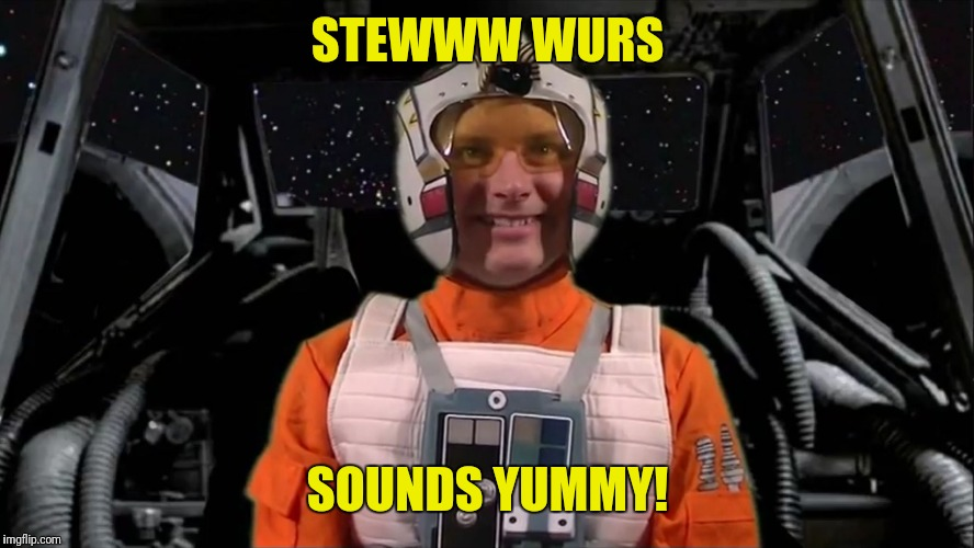 STEWWW WURS SOUNDS YUMMY! | image tagged in star wars,memes,derpy,pilot,creepy smile,funny | made w/ Imgflip meme maker
