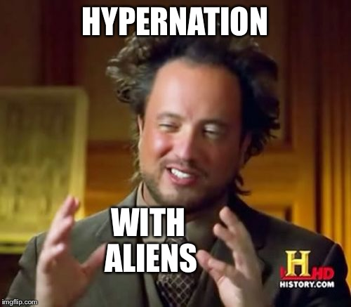 Ancient Aliens Meme | HYPERNATION WITH ALIENS | image tagged in memes,ancient aliens | made w/ Imgflip meme maker