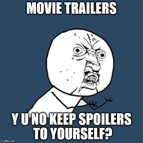 Y U No Meme | MOVIE TRAILERS Y U NO KEEP SPOILERS TO YOURSELF? | image tagged in memes,y u no,movies,no spoilers | made w/ Imgflip meme maker