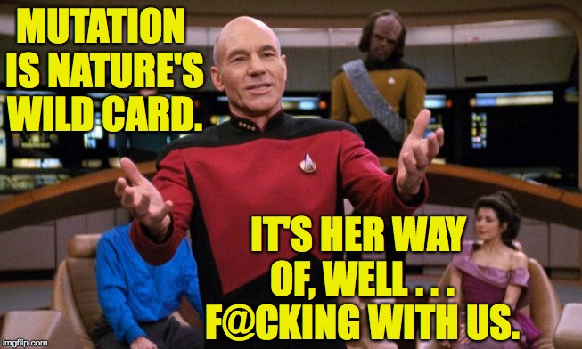 Ah Nature! | MUTATION IS NATURE'S WILD CARD. IT'S HER WAY OF, WELL . . . F@CKING WITH US. | image tagged in memes,mutation,evolution,picard,charles xavier | made w/ Imgflip meme maker