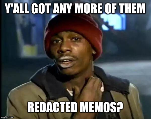 Y'all Got Any More Of That Meme | Y'ALL GOT ANY MORE OF THEM REDACTED MEMOS? | image tagged in memes,y'all got any more of that | made w/ Imgflip meme maker