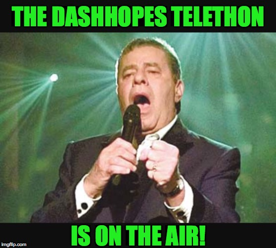 We can get Dashhopes to 10 million points in our lifetime!  Probably by Monday. | THE DASHHOPES TELETHON IS ON THE AIR! | image tagged in jerry lewis walk on,memes,dashhopes,won't you give generously,telethon,upvote | made w/ Imgflip meme maker
