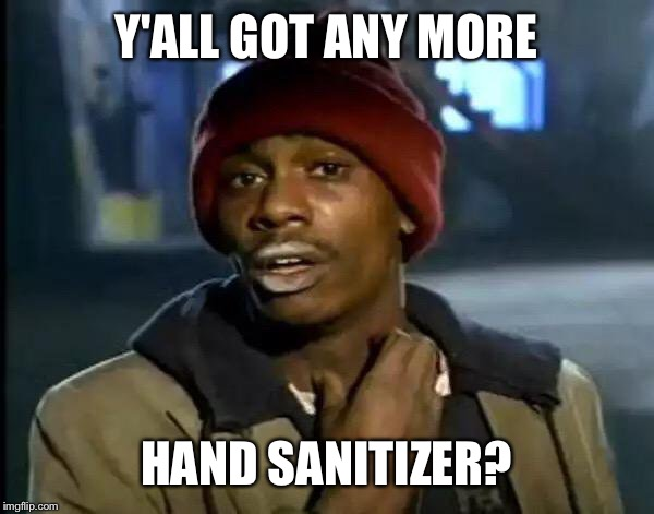Y'all Got Any More Of That Meme | Y'ALL GOT ANY MORE HAND SANITIZER? | image tagged in memes,y'all got any more of that | made w/ Imgflip meme maker