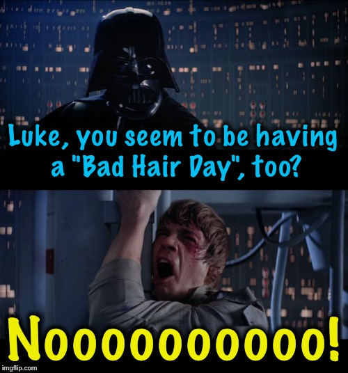 "Star Wars Bad Hair Day No | Luke, you seem to be having a ""Bad Hair Day"", too? Noooooooooo! 