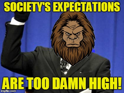 Too Damn High Meme | SOCIETY'S EXPECTATIONS ARE TOO DAMN HIGH! | image tagged in memes,too damn high | made w/ Imgflip meme maker