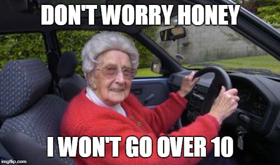 DON'T WORRY HONEY I WON'T GO OVER 10 | made w/ Imgflip meme maker