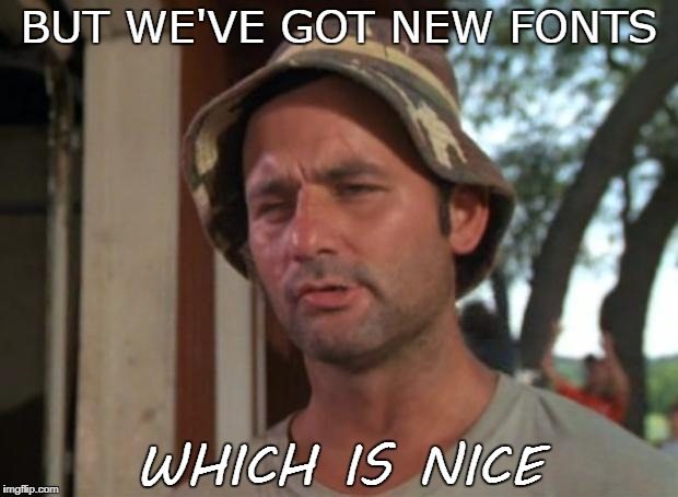 BUT WE'VE GOT NEW FONTS WHICH IS NICE | made w/ Imgflip meme maker