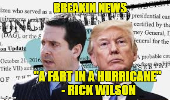 "Nunes Memo | BREAKIN NEWS ""A FART IN A HURRICANE"" - RICK WILSON 