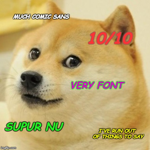 Doge Meme | MUCH COMIC SANS 10/10 VERY FONT SUPUR NU I'VE RUN OUT OF THINGS TO SAY | image tagged in memes,doge | made w/ Imgflip meme maker