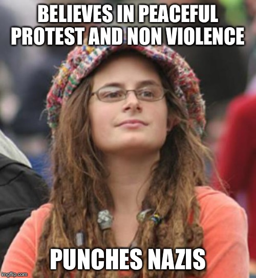 College Liberal Small | BELIEVES IN PEACEFUL PROTEST AND NON VIOLENCE PUNCHES NAZIS | image tagged in college liberal small | made w/ Imgflip meme maker
